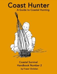 Coast Hunter Book, a guide to coastal hunting, coastal survival handbook number 2, by Fraser Christian.
